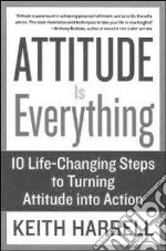 Attitude Is Everything libro in lingua di Harrell Keith D.