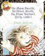 No More Pencils, No More Books, No More Teacher's Dirty Looks! libro in lingua di De Groat Diane