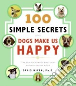 100 Simple Secrets Why Dogs Make Us Happy libro in lingua di Niven David