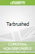 Tarbrushed