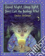 Good Night, Sleep Tight, Don't Let the Bedbugs Bite! libro in lingua di De Groat Diane