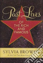 Past Lives of the Rich and Famous libro in lingua di Browne Sylvia