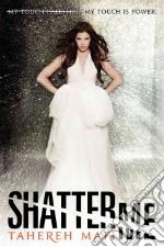 Shatter Me libro in lingua di Mafi Tahereh