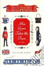 Mrs Queen Takes the Train libro in lingua di Kuhn William
