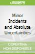 Minor Incidents and Absolute Uncertainties