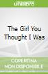 The Girl You Thought I Was