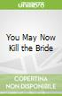 You May Now Kill the Bride