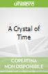 A Crystal of Time
