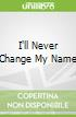 I'll Never Change My Name