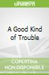 A Good Kind of Trouble