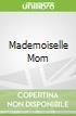 Mademoiselle Mom