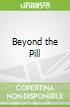 Beyond the Pill