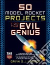 50 Model Rocket Projects for the Evil Genius