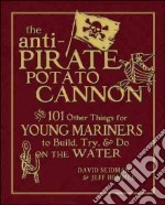 The Anti-Pirate Potato Cannon And 101 Other Things for Young Mariners to Build, Try & Do on the Water libro in lingua di Seidman David, Hemmel Jeff
