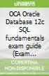 Oca Oracle Database 12c SQL Fundamentals I Exam Guide (Exam 1z0-xxx)