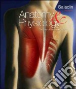 Anatomy & Physiology libro in lingua di Saladin Kenneth S.