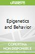 Epigenetics and Behavior