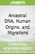Ancestral DNA, Human Origins, and Migrations