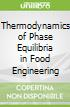 Thermodynamics of Phase Equilibria in Food Engineering