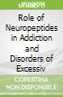 Role of Neuropeptides in Addiction and Disorders of Excessiv