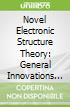 Novel Electronic Structure Theory: General Innovations and S