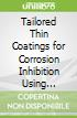 Tailored Thin Coatings for Corrosion Inhibition Using Molecular Approach