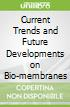 Current Trends and Future Developments on Bio-membranes