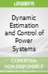 Dynamic Estimation and Control of Power Systems