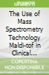 The Use of Mass Spectrometry Technology Maldi-tof in Clinical Microbiology