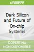 Dark Silicon and Future of On-chip Systems