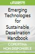 Emerging Technologies for Sustainable Desalination Handbook