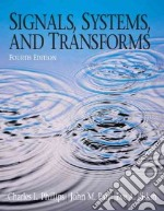Signals, Systems, and Transforms libro in lingua di Phillips Charles L., Parr John M., Riskin Eve A.
