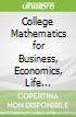 College Mathematics for Business, Economics, Life Sciences a
