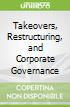 Takeovers, Restructuring, and Corporate Governance