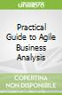 Practical Guide to Agile Business Analysis