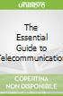 The Essential Guide to Telecommunication
