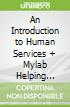 An Introduction to Human Services + Mylab Helping Professions With Pearson Etext Access Card