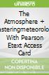 The Atmosphere + Masteringmeteorology With Pearson Etext Access Card