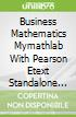 Business Mathematics Mymathlab With Pearson Etext Standalone Access Card