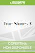 True Stories 3