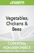 Vegetables, Chickens & Bees