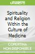 Spirituality and Religion Within the Culture of Medicine libro str