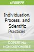 Individuation, Process, and Scientific Practices