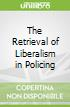 The Retrieval of Liberalism in Policing