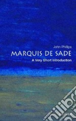The Marquis De Sade libro in lingua di Phillips John