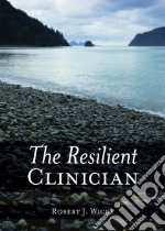 The Resilient Clinician libro in lingua di Wicks Robert J.