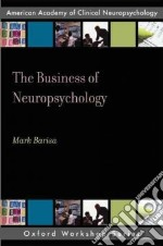 The Business of Neuropsychology libro in lingua di Barisa Mark T.