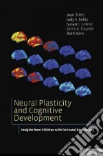 Neural Plasticity and Cognitive Development libro in lingua di Stiles Joan Ph.D., Reilly Judy S. Ph.D., Levine Susan C. Ph.D., Trauner Doris A. M.D., Nass Ruth M.d.