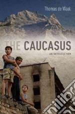 The Caucasus libro in lingua di De Waal Thomas