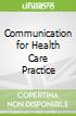 Communication for Health Care Practice